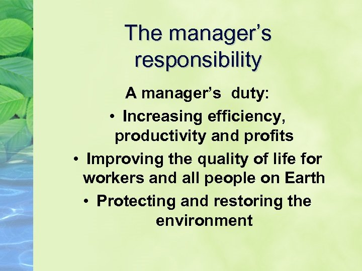 The manager's responsibility A manager's duty: • Increasing efficiency, productivity and profits • Improving