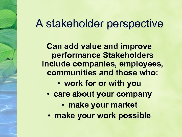 A stakeholder perspective Can add value and improve performance Stakeholders include companies, employees, communities
