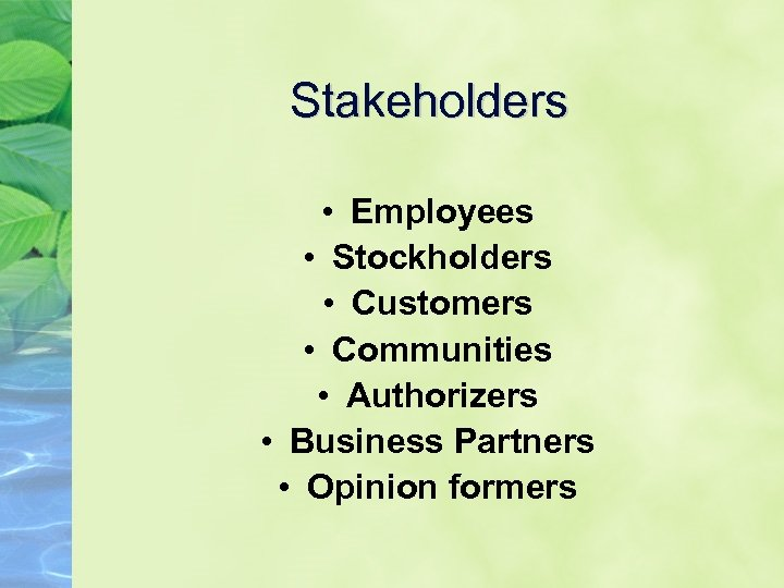 Stakeholders • Employees • Stockholders • Customers • Communities • Authorizers • Business Partners
