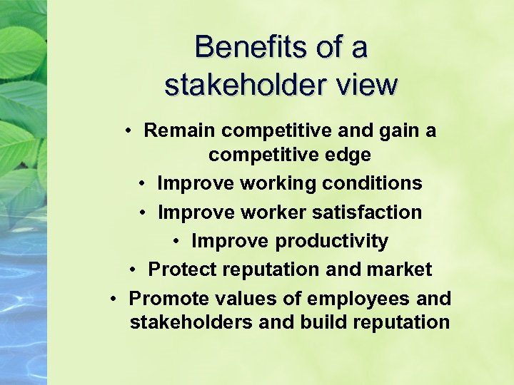 Benefits of a stakeholder view • Remain competitive and gain a competitive edge •