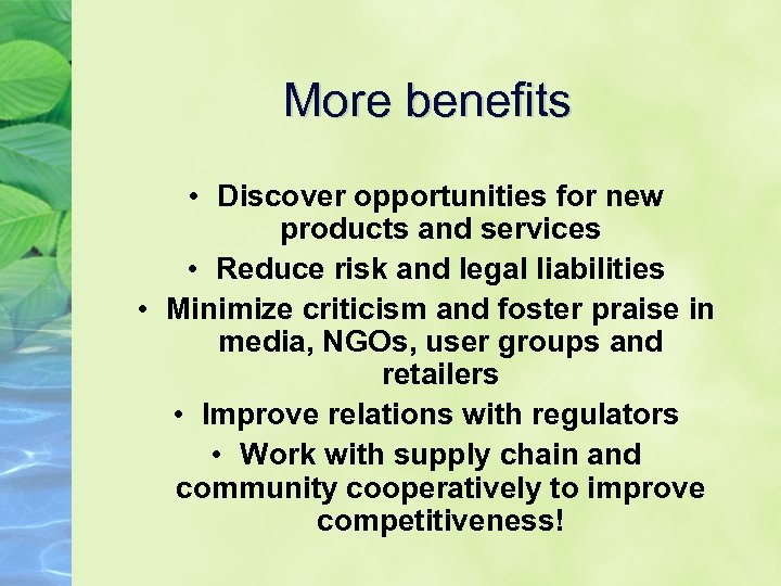 More benefits • Discover opportunities for new products and services • Reduce risk and