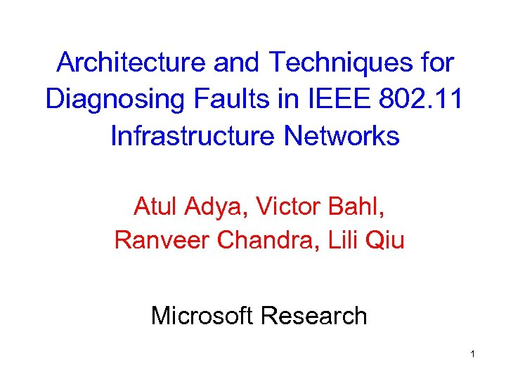 Architecture and Techniques for Diagnosing Faults in IEEE 802. 11 Infrastructure Networks Atul Adya,