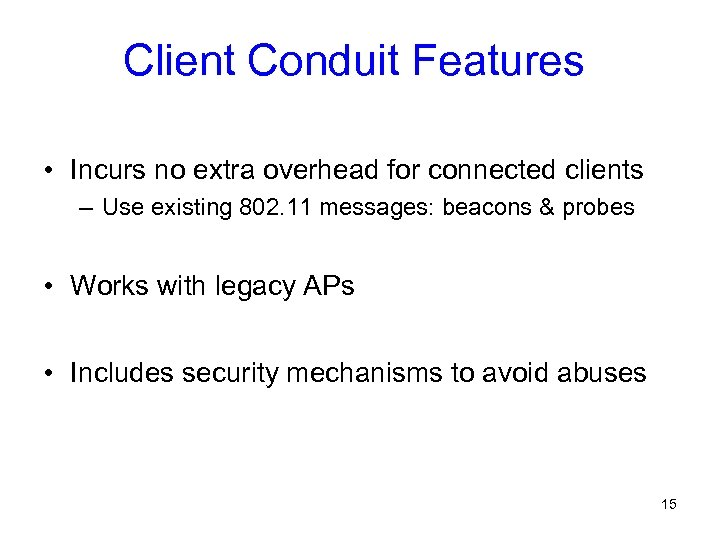 Client Conduit Features • Incurs no extra overhead for connected clients – Use existing