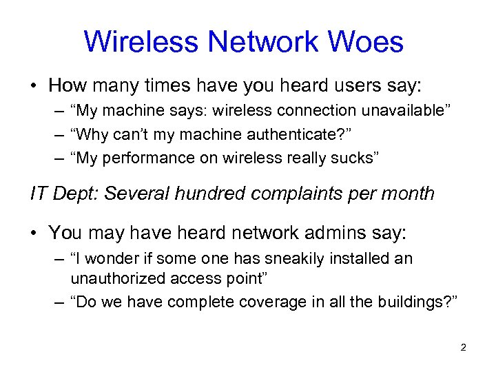 "Wireless Network Woes • How many times have you heard users say: – ""My"