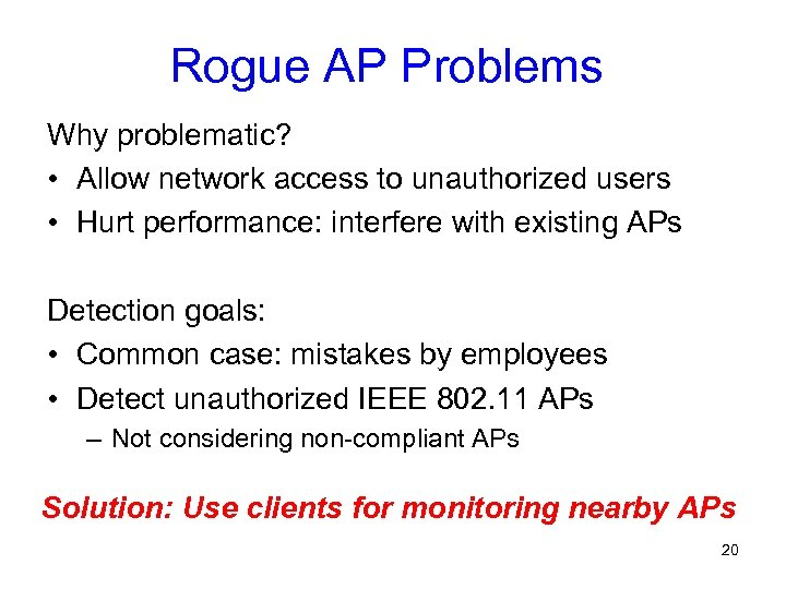 Rogue AP Problems Why problematic? • Allow network access to unauthorized users • Hurt