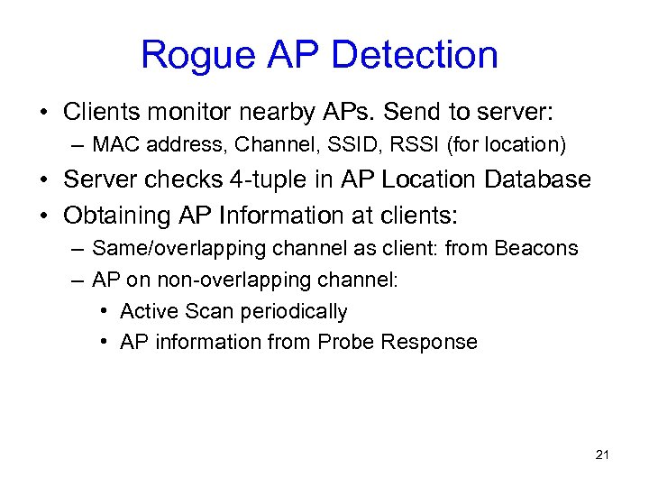 Rogue AP Detection • Clients monitor nearby APs. Send to server: – MAC address,