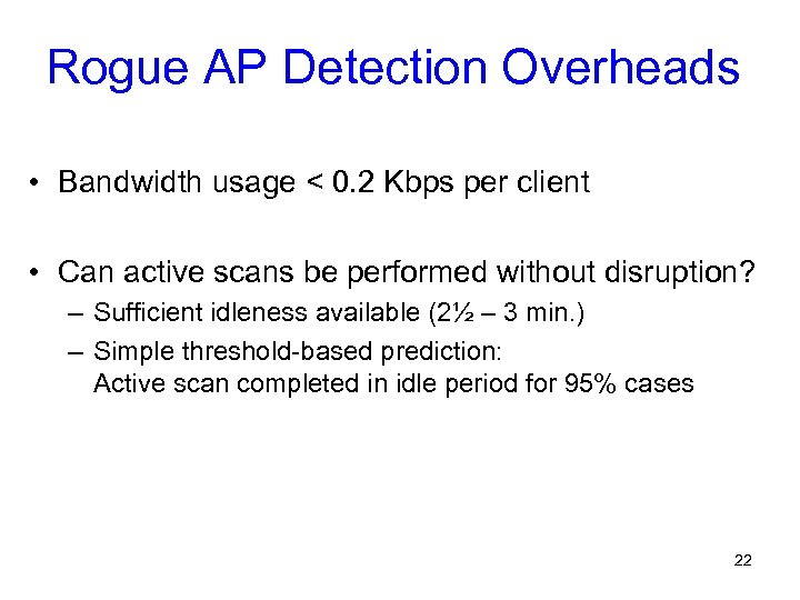 Rogue AP Detection Overheads • Bandwidth usage < 0. 2 Kbps per client •