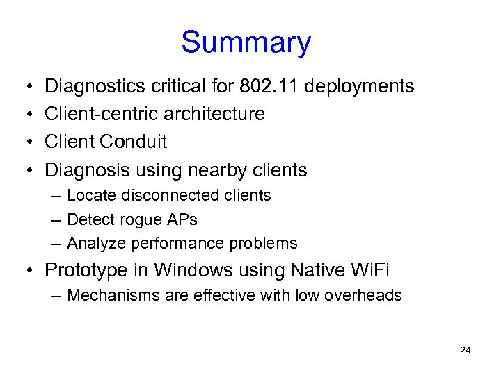 Summary • • Diagnostics critical for 802. 11 deployments Client-centric architecture Client Conduit Diagnosis