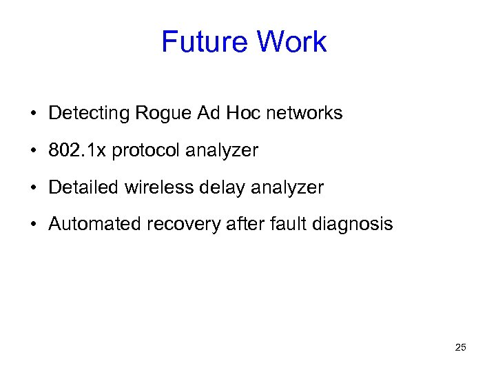 Future Work • Detecting Rogue Ad Hoc networks • 802. 1 x protocol analyzer