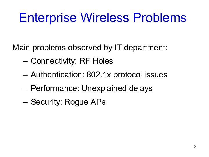 Enterprise Wireless Problems Main problems observed by IT department: – Connectivity: RF Holes –