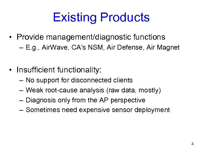 Existing Products • Provide management/diagnostic functions – E. g. , Air. Wave, CA's NSM,