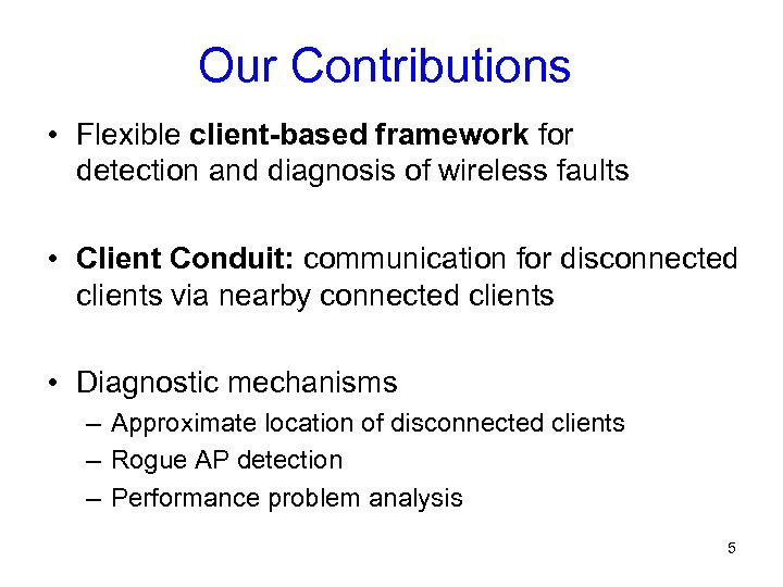 Our Contributions • Flexible client-based framework for detection and diagnosis of wireless faults •