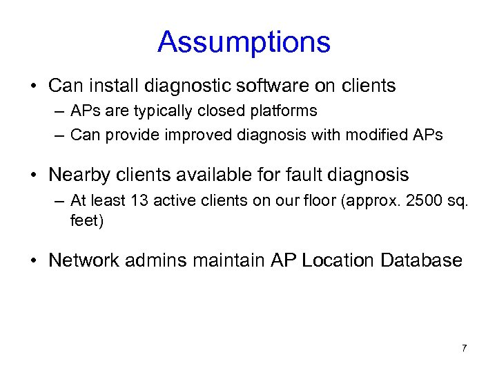 Assumptions • Can install diagnostic software on clients – APs are typically closed platforms