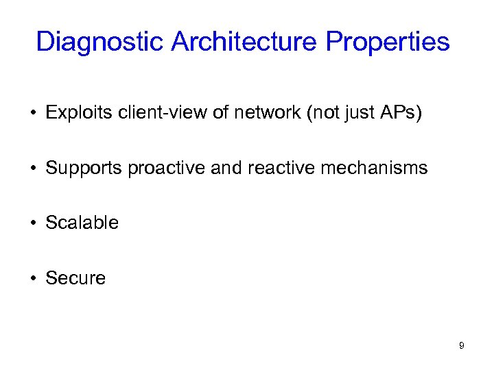 Diagnostic Architecture Properties • Exploits client-view of network (not just APs) • Supports proactive