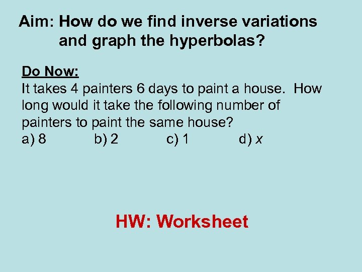 Aim: How do we find inverse variations and graph the hyperbolas? Do Now: It