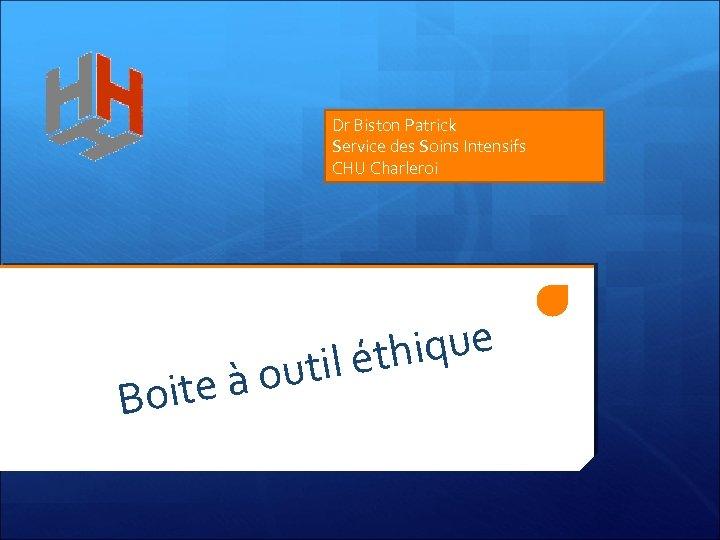 Dr Biston Patrick Service des Soins Intensifs CHU Charleroi hique til ét à ou