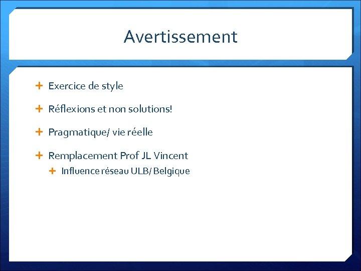 Avertissement Exercice de style Réflexions et non solutions! Pragmatique/ vie réelle Remplacement Prof JL