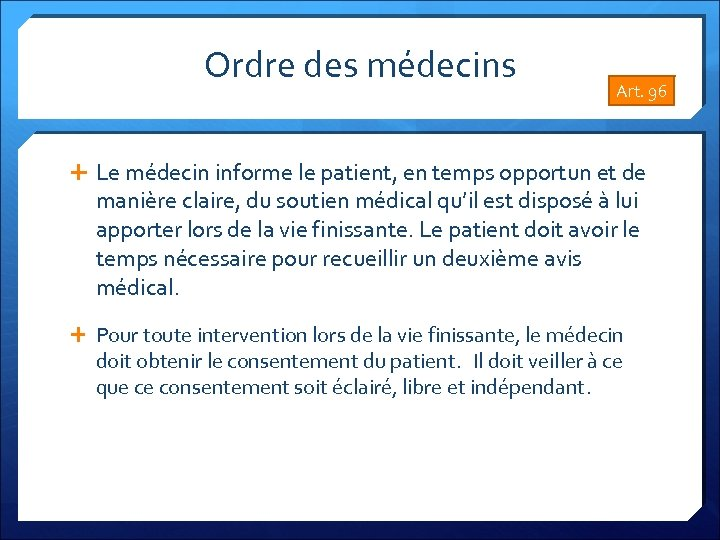 Ordre des médecins Art. 96 Le médecin informe le patient, en temps opportun et