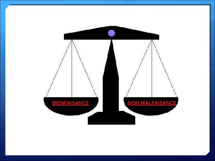 BIENFAISANCE NON MALFAISANCE