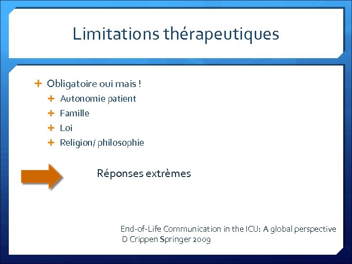 Limitations thérapeutiques Obligatoire oui mais ! Autonomie patient Famille Loi Religion/ philosophie Réponses extrèmes