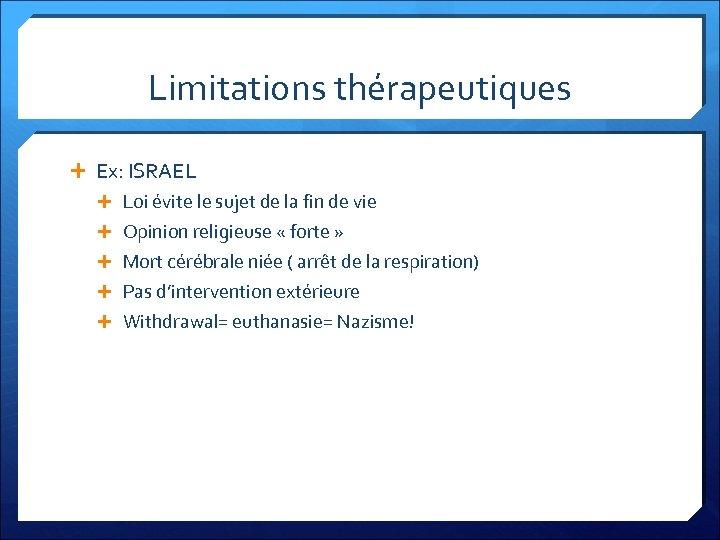 Limitations thérapeutiques Ex: ISRAEL Loi évite le sujet de la fin de vie Opinion