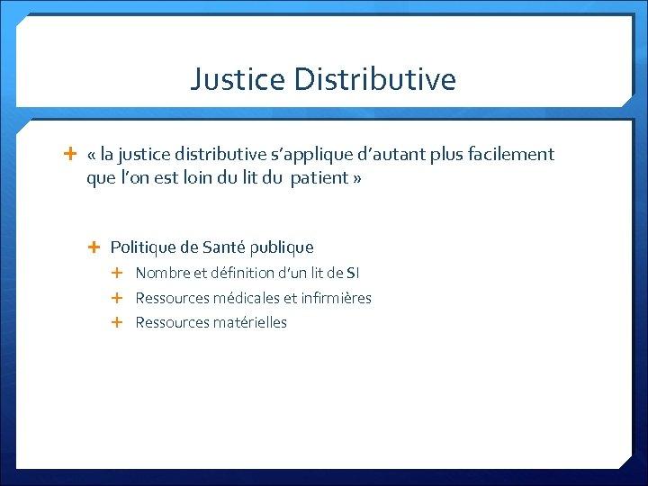 Justice Distributive « la justice distributive s'applique d'autant plus facilement que l'on est loin