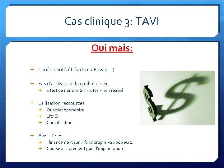Cas clinique 3: TAVI Oui mais: Conflit d'intérêt évident ( Edwards) Pas d'analyse de