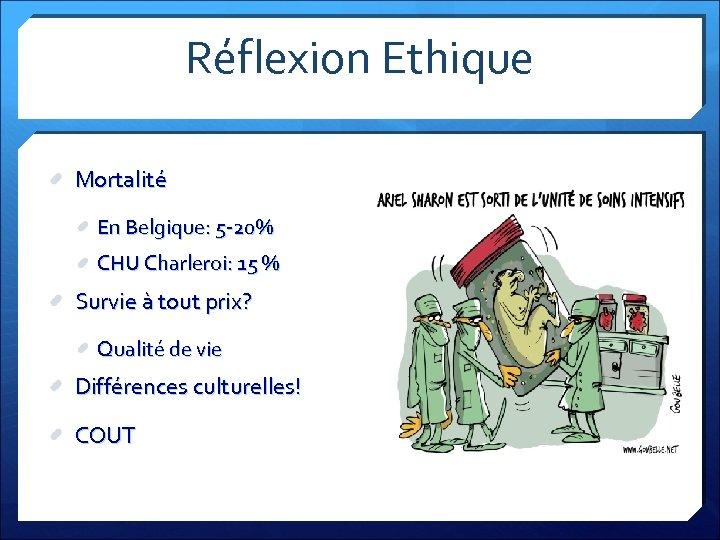 Réflexion Ethique Mortalité En Belgique: 5 -20% CHU Charleroi: 15 % Survie à tout