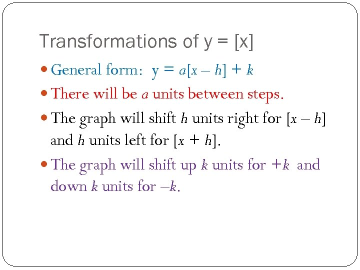 Transformations of y = [x] General form: y = a[x – h] + k