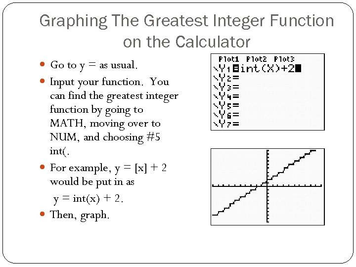 Graphing The Greatest Integer Function on the Calculator Go to y = as usual.