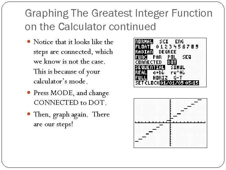 Graphing The Greatest Integer Function on the Calculator continued Notice that it looks like
