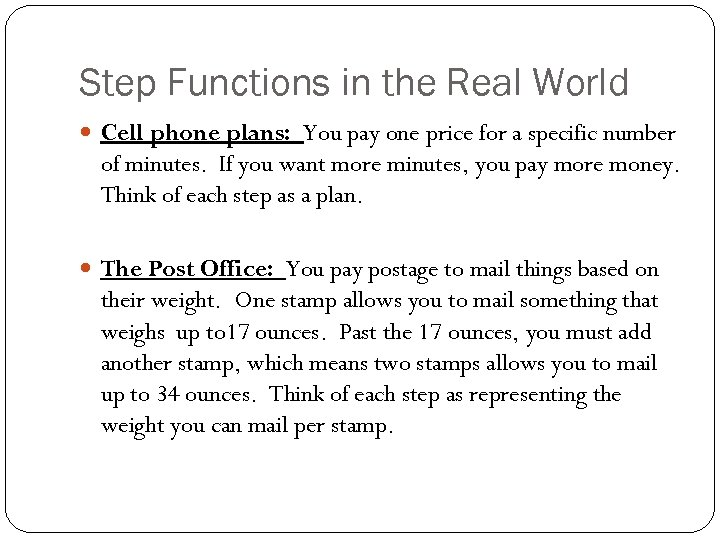 Step Functions in the Real World Cell phone plans: You pay one price for