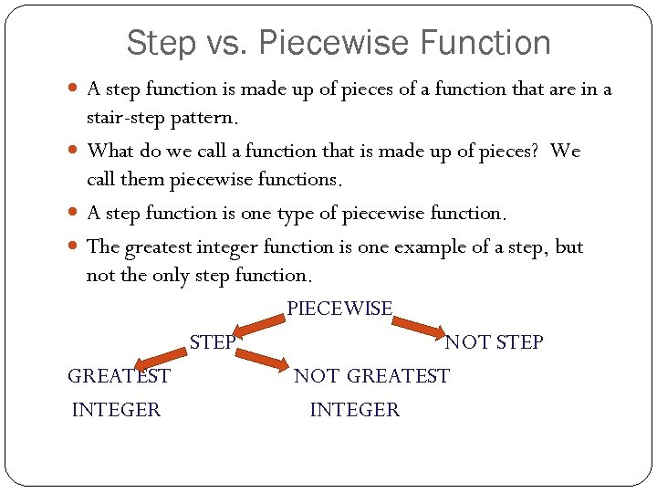 Step vs. Piecewise Function A step function is made up of pieces of a