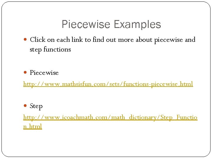 Piecewise Examples Click on each link to find out more about piecewise and step