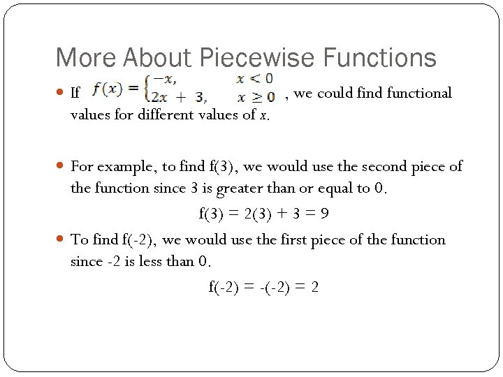 More About Piecewise Functions If , we could find functional values for different values