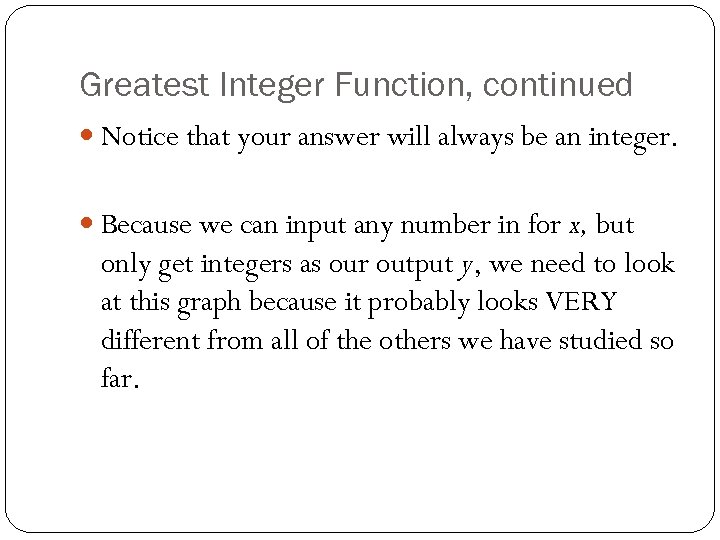 Greatest Integer Function, continued Notice that your answer will always be an integer. Because