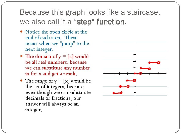 "Because this graph looks like a staircase, we also call it a ""step"" function."
