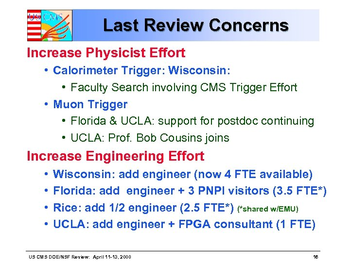 Last Review Concerns Increase Physicist Effort • Calorimeter Trigger: Wisconsin: • Faculty Search involving