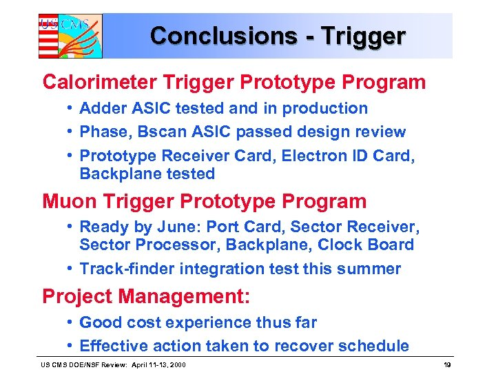 Conclusions - Trigger Calorimeter Trigger Prototype Program • Adder ASIC tested and in production