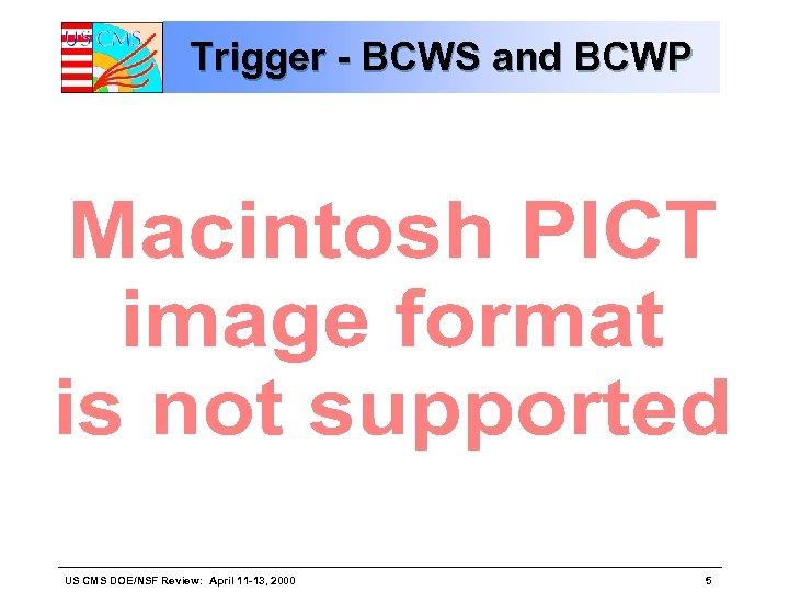 Trigger - BCWS and BCWP US CMS DOE/NSF Review: April 11 -13, 2000 5
