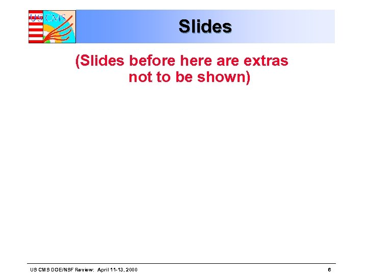 Slides (Slides before here are extras not to be shown) US CMS DOE/NSF Review: