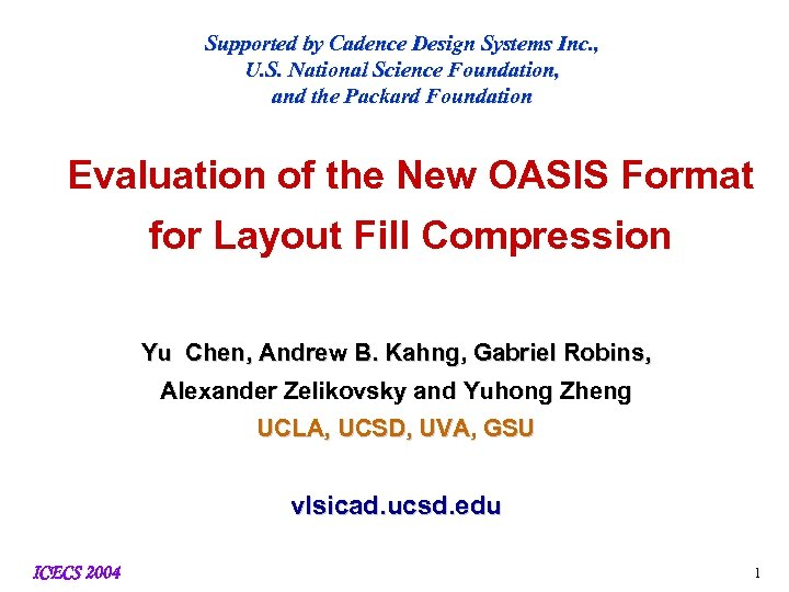 Supported by Cadence Design Systems Inc. , U. S. National Science Foundation, and the