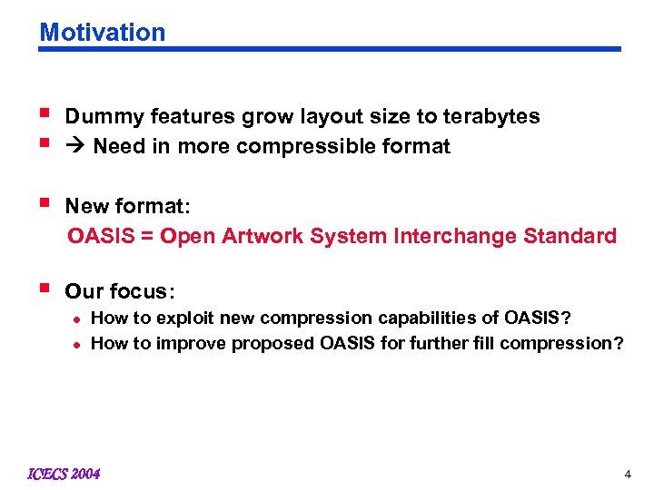 Motivation § § Dummy features grow layout size to terabytes Need in more compressible