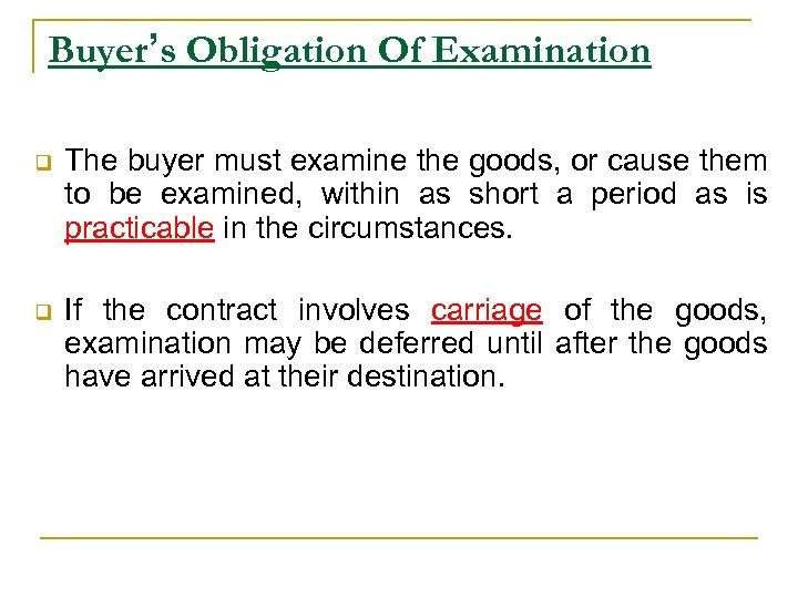 Buyer's Obligation Of Examination q The buyer must examine the goods, or cause them