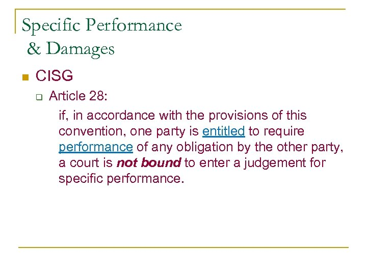 Specific Performance & Damages n CISG q Article 28: if, in accordance with the