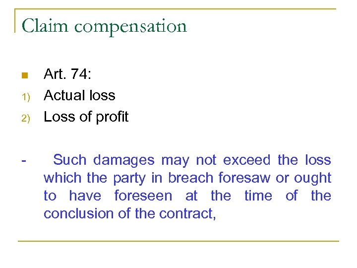 Claim compensation n 1) 2) - Art. 74: Actual loss Loss of profit Such