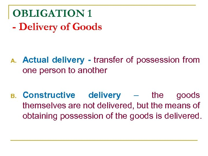 OBLIGATION 1 - Delivery of Goods A. Actual delivery - transfer of possession from