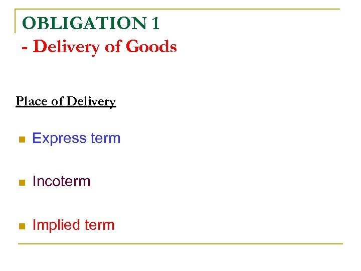 OBLIGATION 1 - Delivery of Goods Place of Delivery n Express term n Incoterm