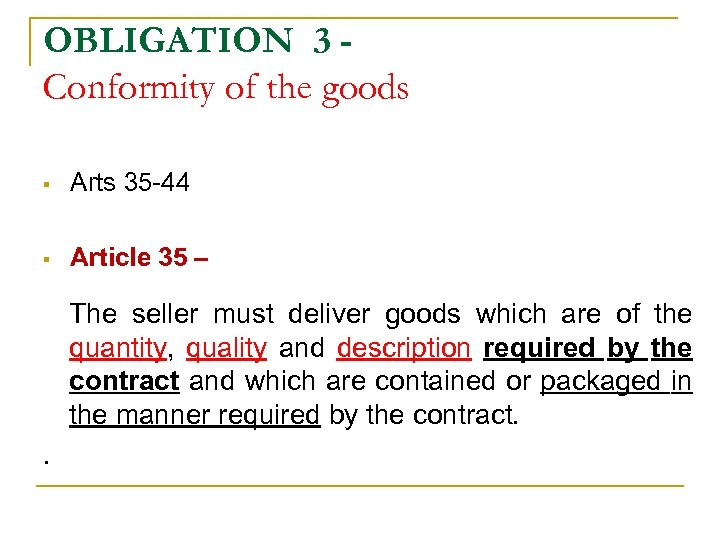 OBLIGATION 3 Conformity of the goods § Arts 35 -44 § Article 35 –