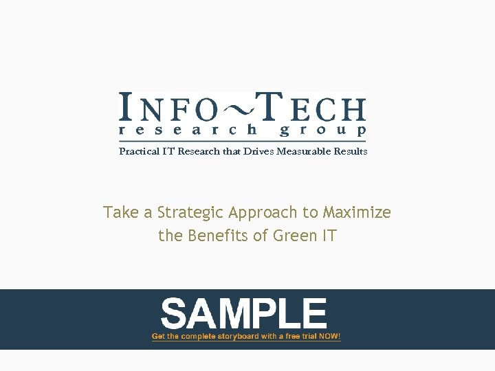 Practical IT Research that Drives Measurable Results Take a Strategic Approach to Maximize the